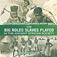 The Big Roles Slaves Played in the Ancient African Society - History Books Grade 3 Children's History Books