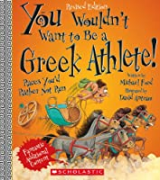 You Wouldn't Want to Be a Greek Athlete! (You Wouldn't Want to...)