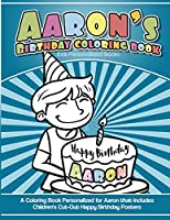 Aaron's Birthday Coloring Book Kids Personalized Books: A Coloring Book Personalized for Aaron That Includes Children's Cut Out Happy Birthday Posters