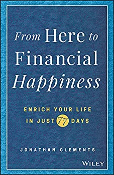 From Here to Financial Happiness: Enrich Your Life in Just 77 Days by [Clements, Jonathan]