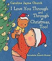 I Love You Through and Through at Christmas, Too! (Caroline Jayne Church)
