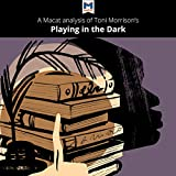 A Macat Analysis of Toni Morrison's Playing in the Dark: Whiteness and the Literary Imagination