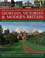The Palaces, Stately Houses & Castles of Georgian, Victorian and Modern Britain: From George I to Elizabeth II, 1714 to the Present Day