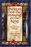 Merlin and the Making of the King (Booklist Editor's Choice. Books for Youth (Awards))