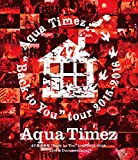 "Aqua Timez 47都道府県""Back to You""tour 2015-2016 Live & Documentary(Blu-ray Disc)"