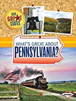 What's Great About Pennsylvania? (Our Great States)