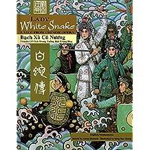 Lady White Snake: A Tale from Chinese Opera: Bạch Xà Cô Nương: Trugện Cổ Tích Trong Tuồng Hát Trung Hoa (Bilingual - English and Vietnamese Text)