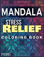 Stress Relief Mandala Coloring Book: Mindfulness And Meditative Mandalas Flowers Designs For Adults And Teens With Some Lovely Henna Tattoo Flowers Style