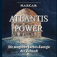 Atlantis Power: Die magische Liebesenergie der Zukunft