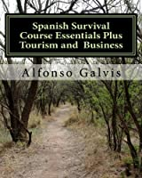 Spanish Survival Course Essentials Plus Tourism and Business