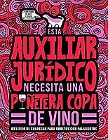 Esta auxiliar jurídico necesita una puñetera copa de vino: Un libro de colorear para adultos con palabrotas: Un libro antiestrés para auxiliares jurídicos