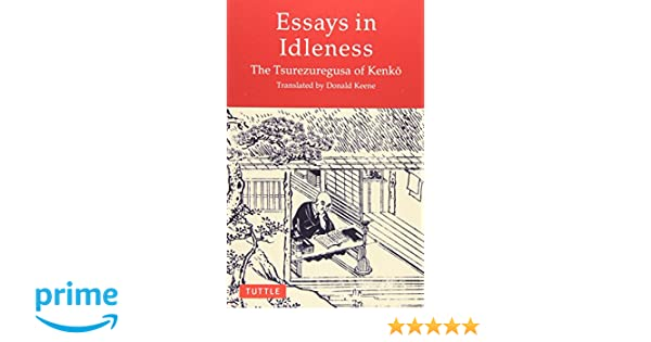 essays of idleness Essays in idleness reflects the congenial priest's thoughts on a variety of subjects his brief writings, some no more than a few sentences long and ranging in.