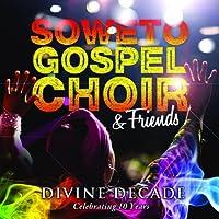 Divine Decade by Soweto Gospel Choir (2014-07-29)