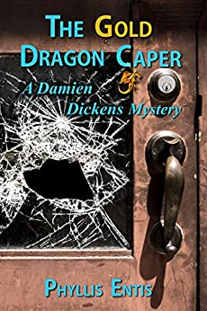 The Gold Dragon Caper: A Damien Dickens Mystery (Damien Dickens Mysteries Book 4) by [Entis, Phyllis]
