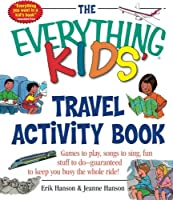 The Everything Kids' Travel Activity Book: Games to Play, Songs to Sing, Fun Stuff to Do -  Guaranteed to Keep You Busy the Whole Ride! (Everything® Kids)
