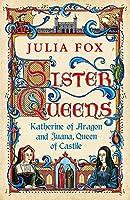 Sister Queens: Katherine of Aragon and Juana, Queen of Castille