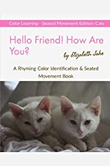Hello Friend! How Are You? Color Learning Seated Movement Edition: Cats: A Rhyming Color Identification & Seated Movement Book (Hello Friends: Cats) ペーパーバック