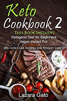 Keto Cookbook 2: This Book Includes Ketogenic Diet for Beginners, Vegan Instant Pot by [Gato, Lazara]