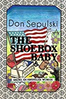 The Shoebox Baby: Being an American Woman