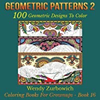 Geometric Patterns 2: 100 Geometric Designs To Color (Coloring Books For Grownups) (Volume 16) [並行輸入品]