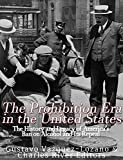 The Prohibition Era in the United States: The History and Legacy of America's Ban on Alcohol and Its Repeal  (English Edition)