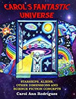 Carol's Fantastic Universe: Starships, Aliens, Other Dimensions and Science Fiction Concepts