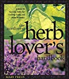 Northwest Herb Lover's Handbook: A Guide To Growing Herbs for Cooking, Crafts, and Home Remedies 画像