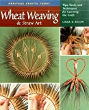 Wheat Weaving & Straw Art: Tips, Tools, and Techniques for Learning the Craft (Heritage Crafts Today) 画像