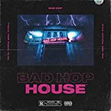 BAD HOP HOUSE [Explicit]