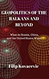 Geopolitics of the Balkans and Beyond: What Do Russia, China, and the United States Want? (English Edition)