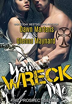 You Wreck Me (The Prospect Series Book 1) by [Maynard, Glenna, Martens, Dawn]