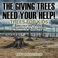 The Giving Trees Need Your Help! Trees for Kids - Biology 3rd Grade Children's Biology Books