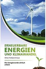Erneuerbare Energien und Klimawandel ohne Vorkenntnisse - die Energiewende einfach erklärt (German Edition) Kindle Edition