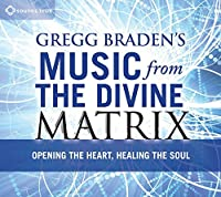 Gregg Braden's Music from the Divine Mat