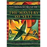 Mastery of Self: A Toltec Guide to Personal Freedom
