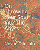On Throwing Your Soul Into The Abyss