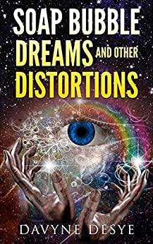 Soap Bubble Dreams and Other Distortions by [DeSye, Davyne]