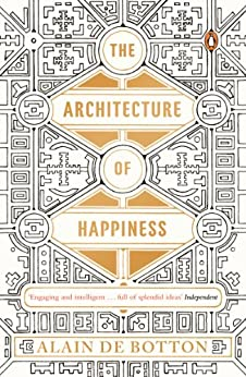 The Architecture of Happiness by [Botton, Alain de]