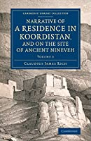 Narrative of a Residence in Koordistan, and on the Site of Ancient Nineveh: With Journal of a Voyage down the Tigris to Bagdad and an Account of a Visit to Shirauz and Persepolis (Cambridge Library Collection - Archaeology)
