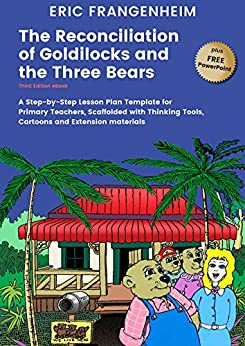 The Reconciliation of Goldilocks and the Three Bears: A Step- by-Step Lesson Plan Template for Primary Teachers, Scaffolded with Thinking Tools, Cartoons and Extension Materials by [Frangenheim, Eric]
