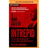 A Man Called Intrepid: The Incredible WWII Narrative of the Hero Whose Spy Network and Secret Diplomacy Changed the Course of