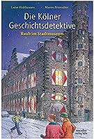 Die Koelner Geschichtsdetektive. Raub im Stadtmuseum