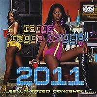 Ragga Ragga Ragga 2011 by Various Artists (2011-04-05)