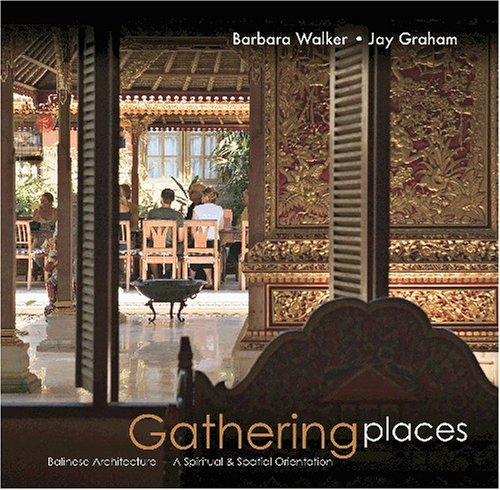Gathering Places: Balinese Architecture -- a Spiritual & Spatial Orientation