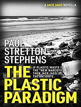The Plastic Paradigm (A Jack Jago Thriller - Book# Book 1) by [Stretton-Stephens, Paul]