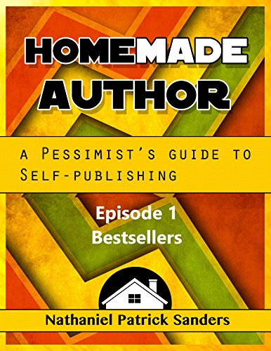 HomeMade Author: A Pessimist's Guide to Self Publishing: Bestsellers: A Quick Guide. (English Edition)