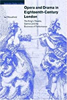 Opera and Drama in 18C London: The King's Theatre, Garrick and the Business of Performance (Cambridge Studies in Opera)