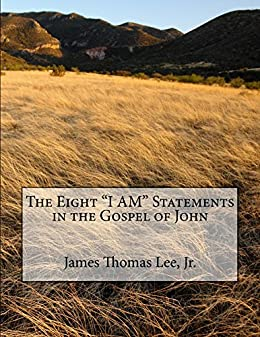 The Eight I AM Statements in the Gospel of John by [Lee Jr, James Thomas]