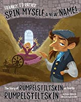 Frankly, I'd Rather Spin Myself a New Name!: The Story of Rumpelstiltskin As Told by Rumpelstiltskin (Other Side of the Story)