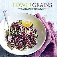 Power Grains: Spelt, farro, freekeh, amaranth, kamut, quinoa and other Ancient grains (Cookery)